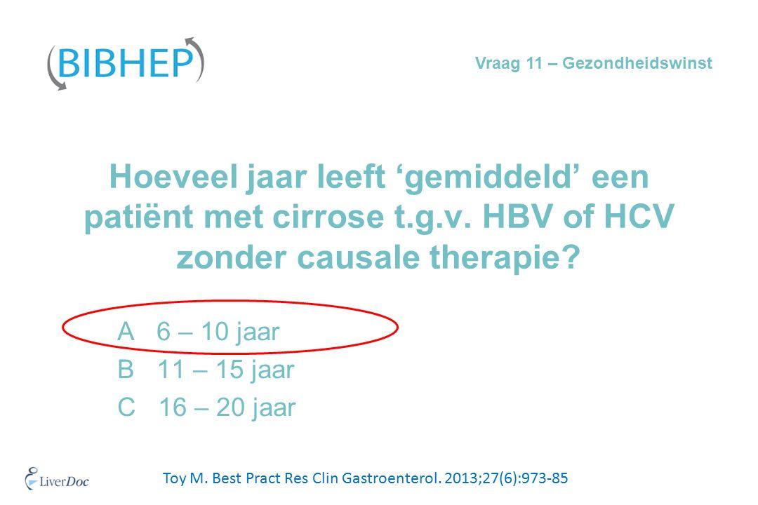 A 6 – 10 jaar B 11 – 15 jaar C 16 – 20 jaar Hoeveel jaar leeft 'gemiddeld' een patiënt met cirrose t.g.v.