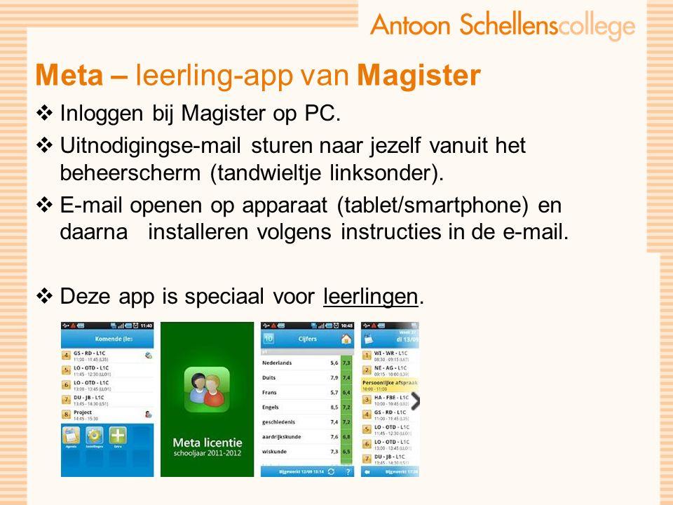 Meta – leerling-app van Magister  Inloggen bij Magister op PC.  Uitnodigingse-mail sturen naar jezelf vanuit het beheerscherm (tandwieltje linksonde