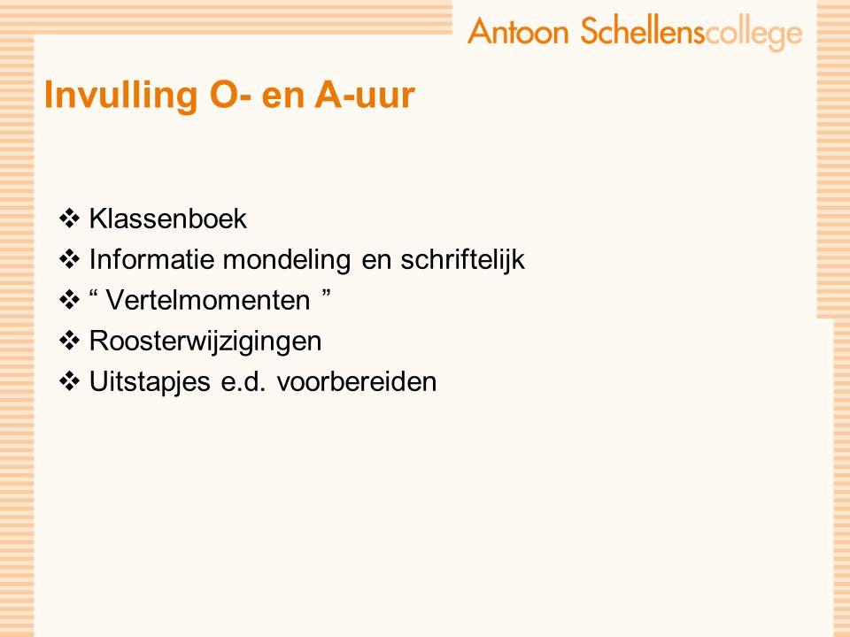 Invulling O- en A-uur  Klassenboek  Informatie mondeling en schriftelijk  Vertelmomenten  Roosterwijzigingen  Uitstapjes e.d.