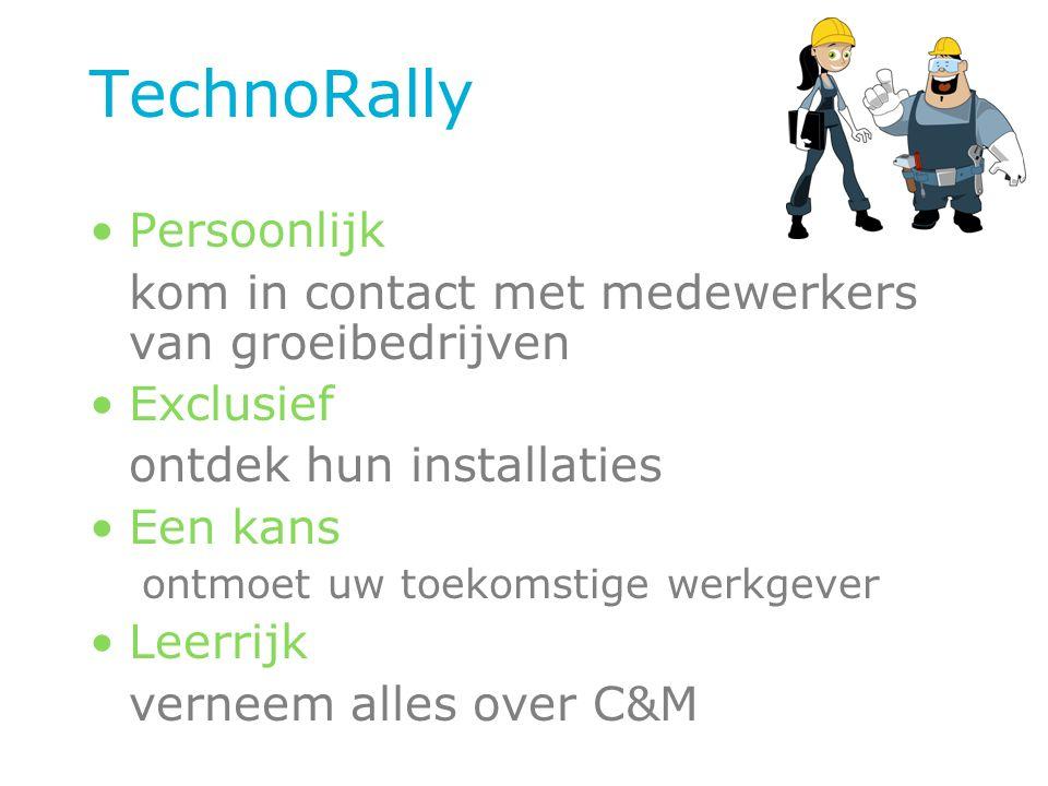 TechnoRally Persoonlijk kom in contact met medewerkers van groeibedrijven Exclusief ontdek hun installaties Een kans ontmoet uw toekomstige werkgever Leerrijk verneem alles over C&M