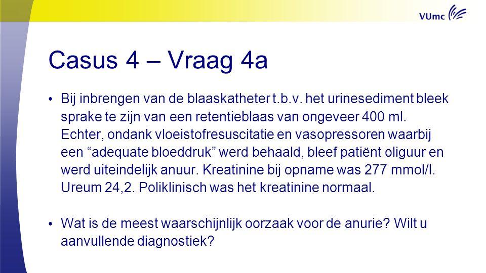 Casus 4 – Vraag 4a Bij inbrengen van de blaaskatheter t.b.v.