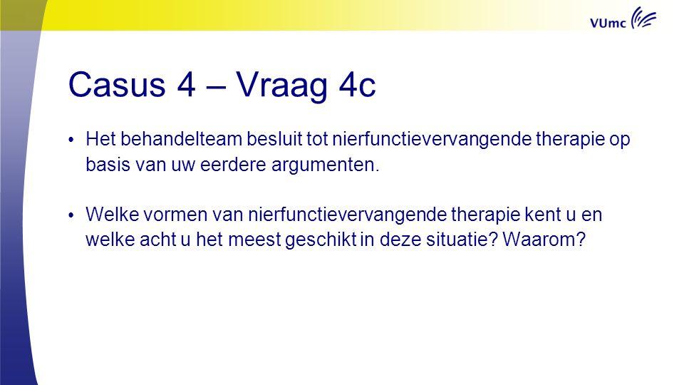 Casus 4 – Vraag 4c Het behandelteam besluit tot nierfunctievervangende therapie op basis van uw eerdere argumenten.