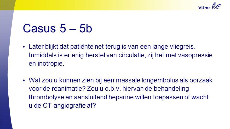 Casus 5 – 5b Later blijkt dat patiënte net terug is van een lange vliegreis.