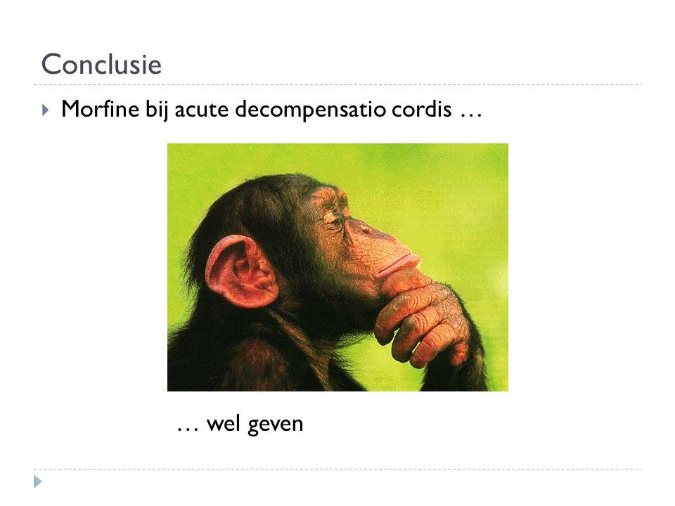 Conclusie  Morfine bij acute decompensatio cordis … … wel geven