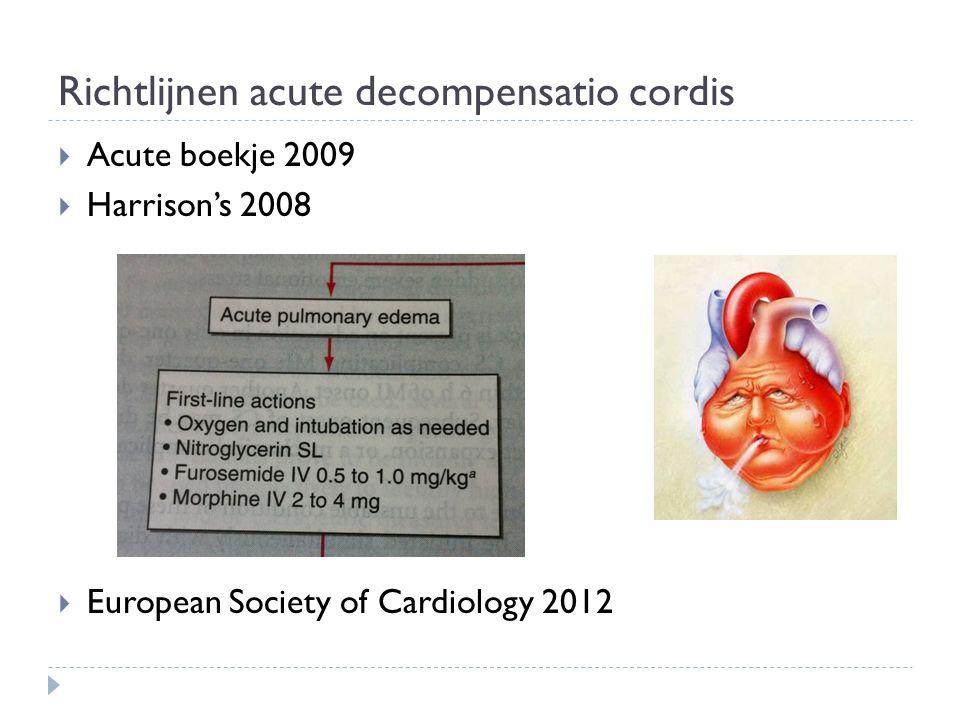 Richtlijnen acute decompensatio cordis  Acute boekje 2009  Harrison's 2008  European Society of Cardiology 2012