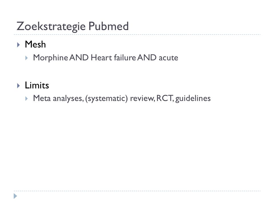 Zoekstrategie Pubmed  Mesh  Morphine AND Heart failure AND acute  Limits  Meta analyses, (systematic) review, RCT, guidelines