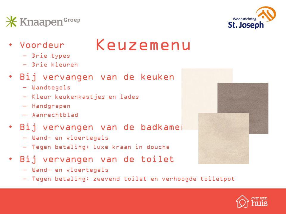 Keuzemenu Voordeur –Drie types –Drie kleuren Bij vervangen van de keuken –Wandtegels –Kleur keukenkastjes en lades –Handgrepen –Aanrechtblad Bij verva