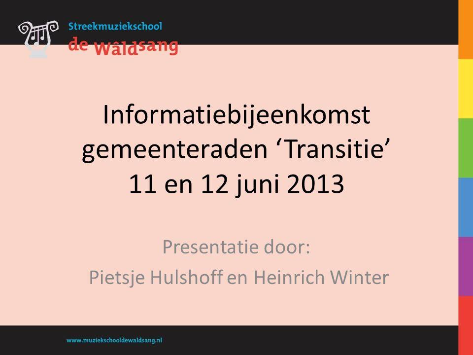 Informatiebijeenkomst gemeenteraden 'Transitie' 11 en 12 juni 2013 Presentatie door: Pietsje Hulshoff en Heinrich Winter
