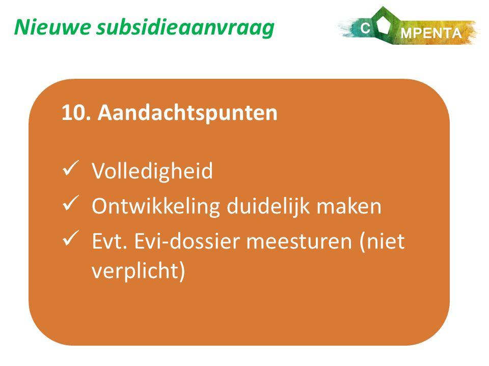 Nieuwe subsidieaanvraag 10. Aandachtspunten Volledigheid Ontwikkeling duidelijk maken Evt.