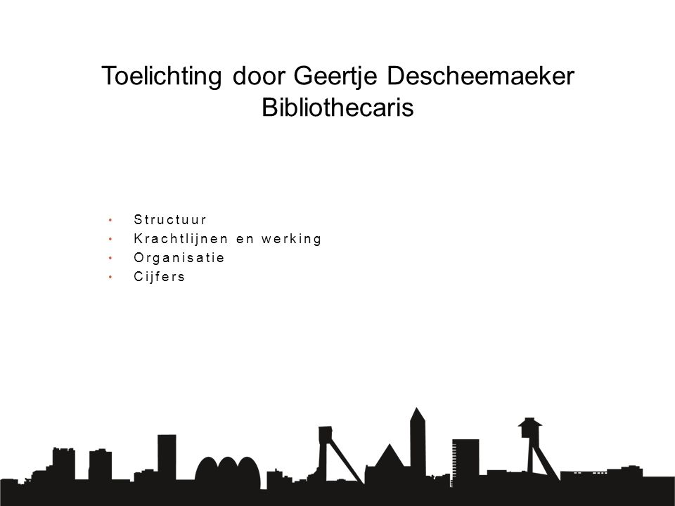 Structuur Krachtlijnen en werking Organisatie Cijfers Toelichting door Geertje Descheemaeker Bibliothecaris