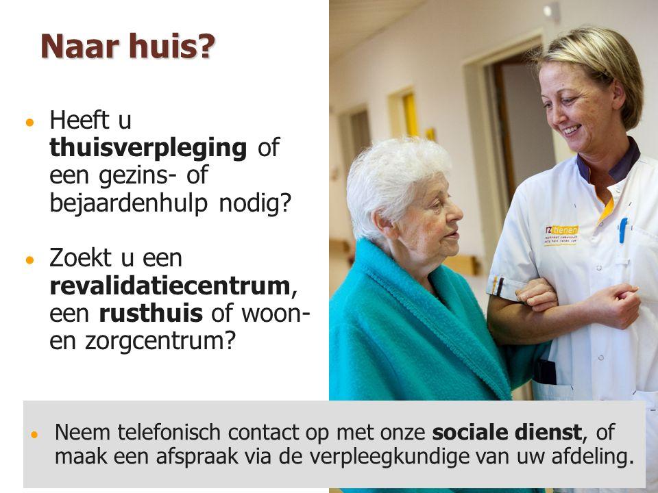Naar huis?  Heeft u thuisverpleging of een gezins- of bejaardenhulp nodig?  Zoekt u een revalidatiecentrum, een rusthuis of woon- en zorgcentrum? 