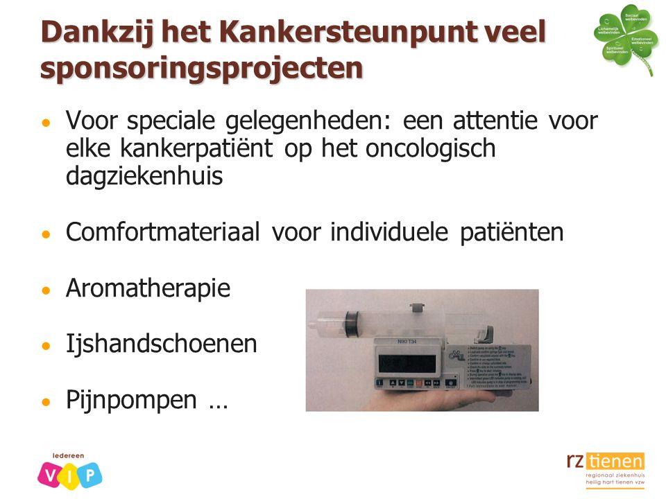 Dankzij het Kankersteunpunt veel sponsoringsprojecten  Voor speciale gelegenheden: een attentie voor elke kankerpatiënt op het oncologisch dagziekenhuis  Comfortmateriaal voor individuele patiënten  Aromatherapie  Ijshandschoenen  Pijnpompen …
