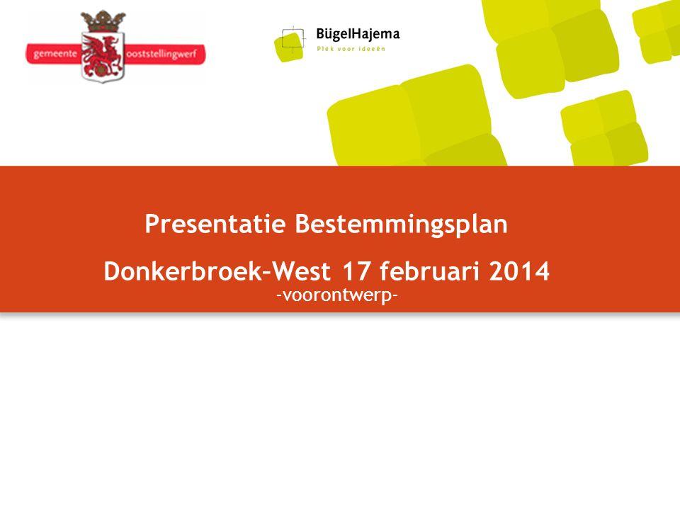 Presentatie Bestemmingsplan Donkerbroek–West 17 februari 2014 -voorontwerp-
