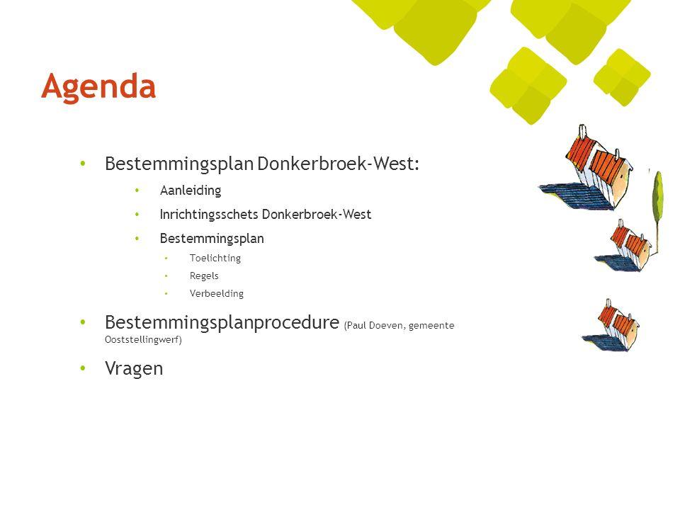Bestemmingsplan Donkerbroek-West: Aanleiding Inrichtingsschets Donkerbroek-West Bestemmingsplan Toelichting Regels Verbeelding Bestemmingsplanprocedure (Paul Doeven, gemeente Ooststellingwerf) Vragen Agenda