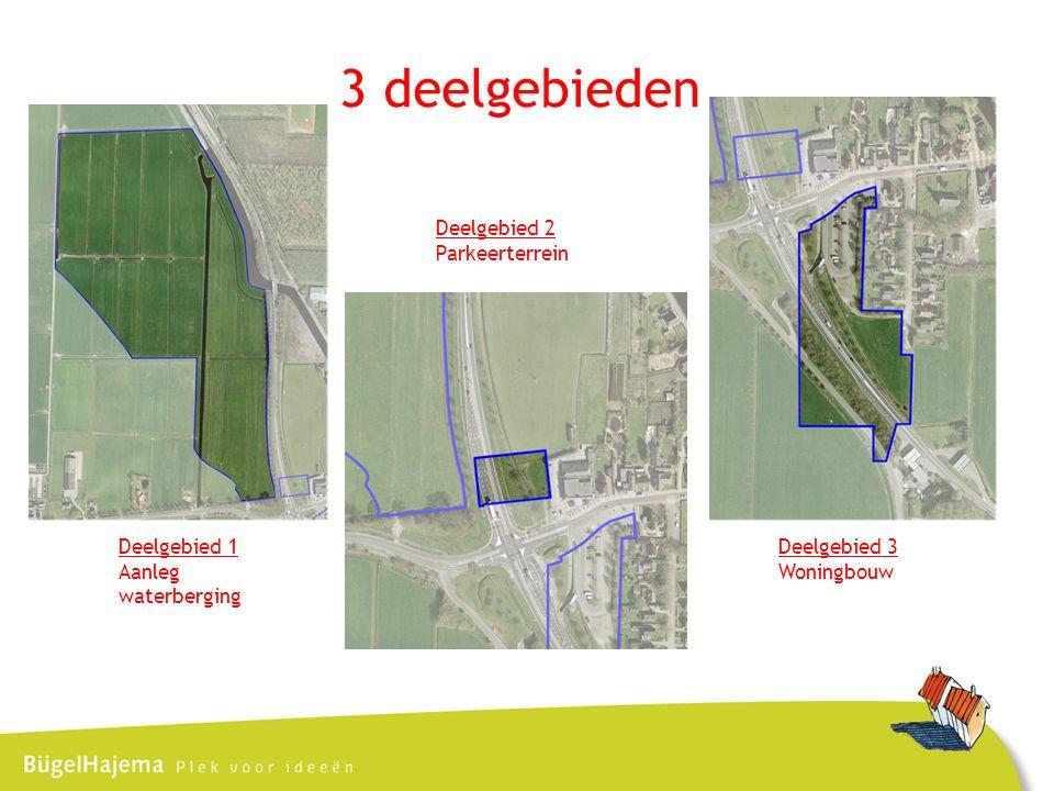 3 deelgebieden Deelgebied 1 Aanleg waterberging Deelgebied 3 Woningbouw Deelgebied 2 Parkeerterrein