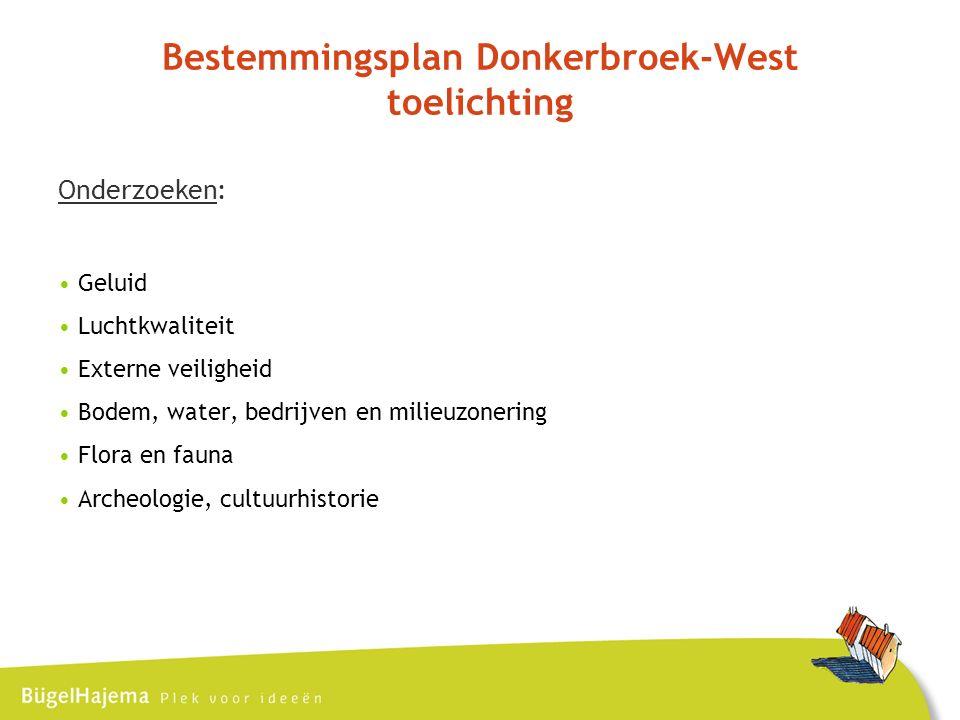 Bestemmingsplan Donkerbroek-West toelichting Onderzoeken: Geluid Luchtkwaliteit Externe veiligheid Bodem, water, bedrijven en milieuzonering Flora en fauna Archeologie, cultuurhistorie