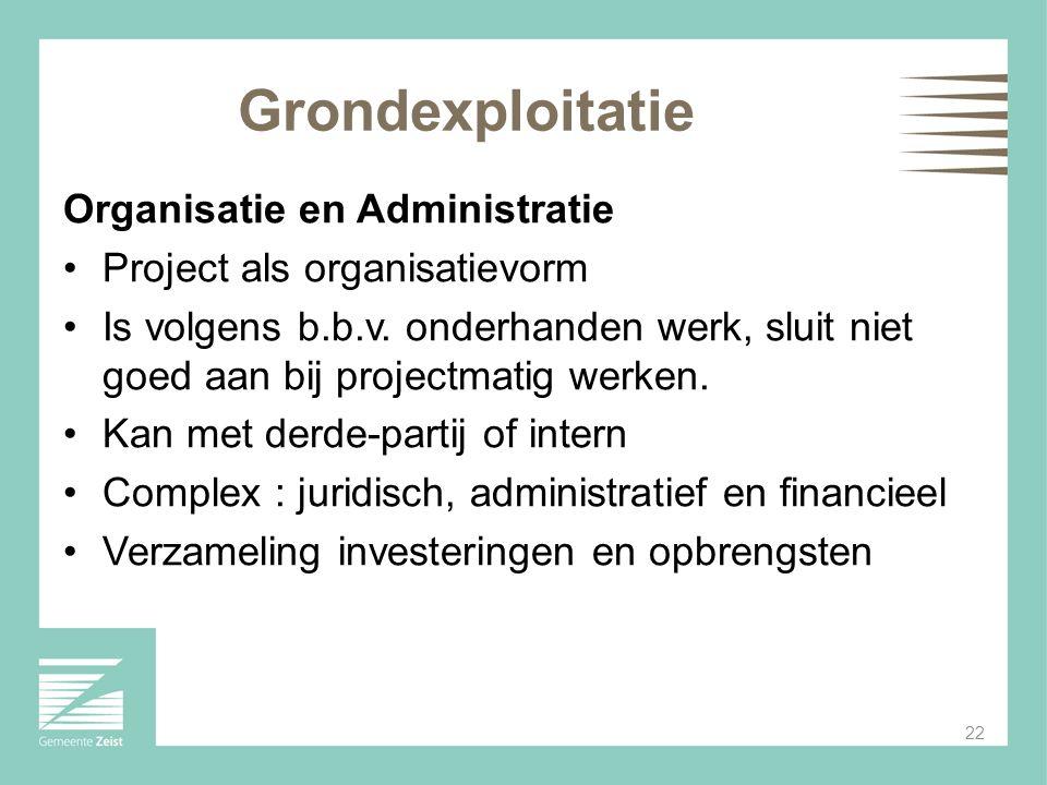 Grondexploitatie 22 Organisatie en Administratie Project als organisatievorm Is volgens b.b.v. onderhanden werk, sluit niet goed aan bij projectmatig