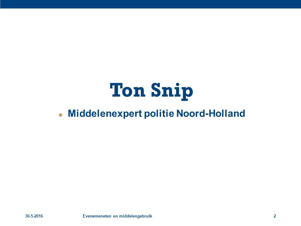 30-5-2016Evenemeneten en middelengebruik2 Ton Snip  Middelenexpert politie Noord-Holland