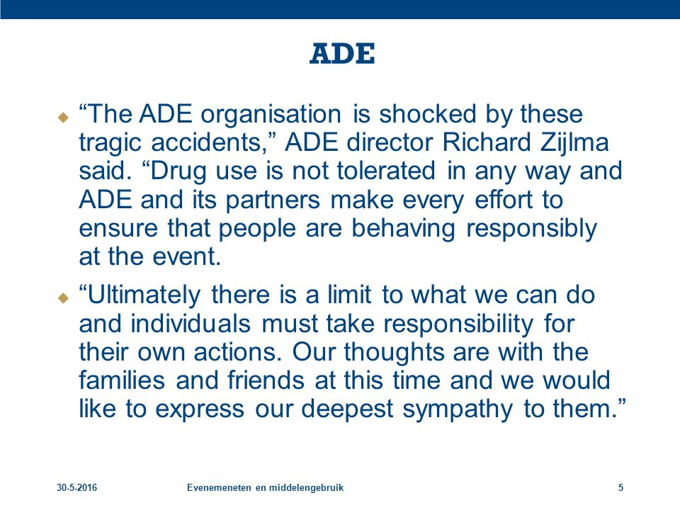 ADE  The ADE organisation is shocked by these tragic accidents, ADE director Richard Zijlma said.