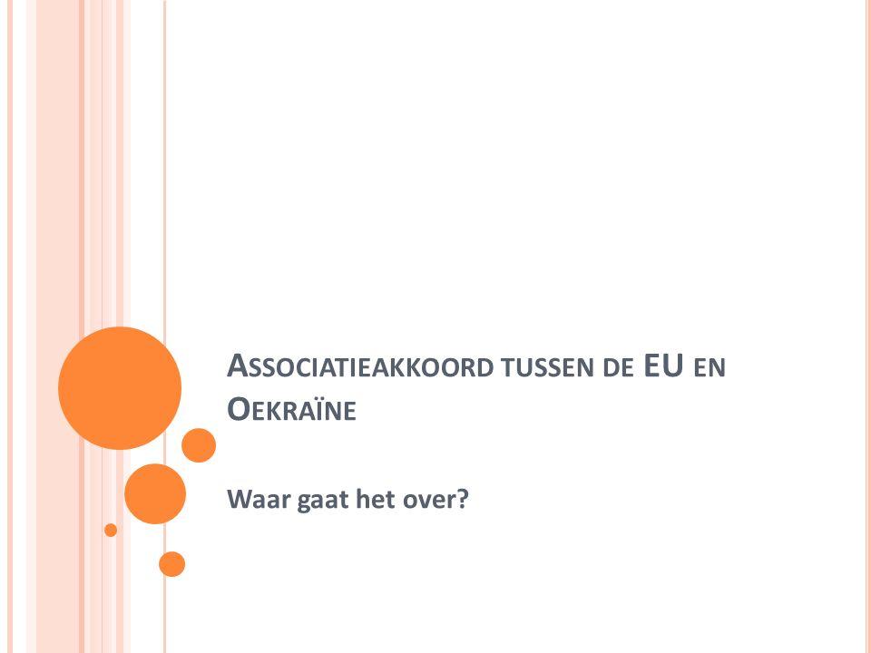 A SSOCIATIEAKKOORD TUSSEN DE EU EN O EKRAÏNE Waar gaat het over
