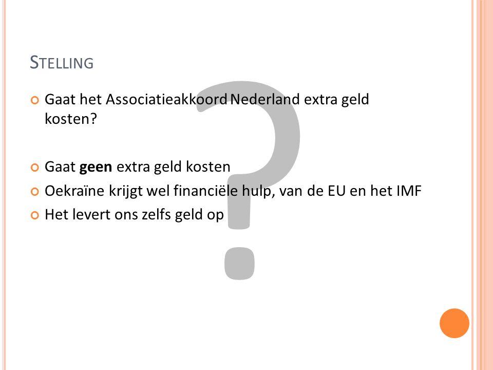 S TELLING Gaat het Associatieakkoord Nederland extra geld kosten.