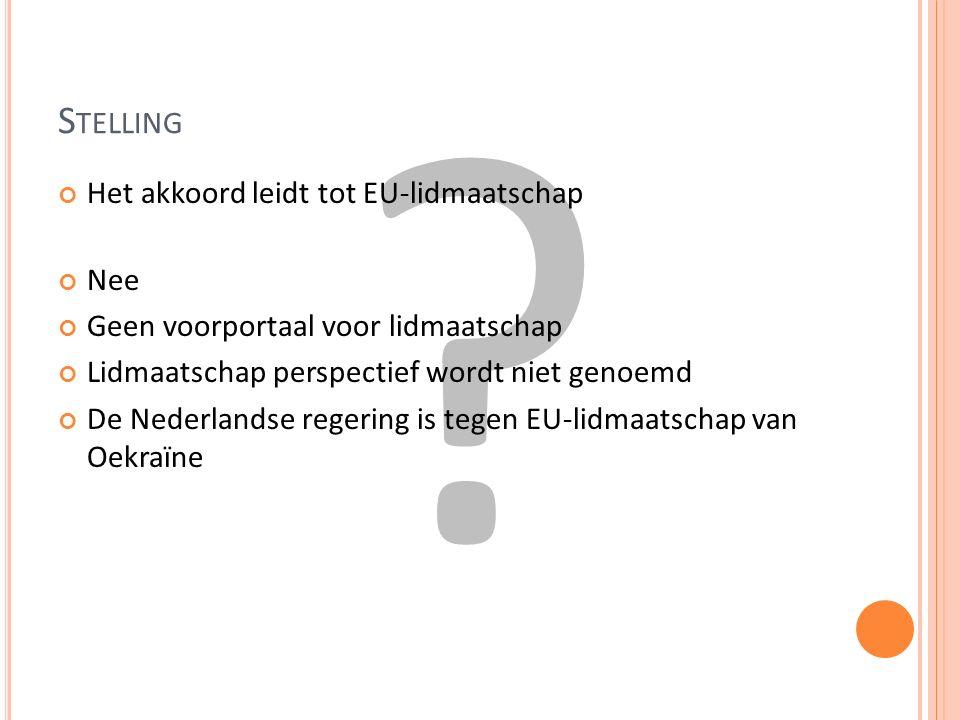 S TELLING Het akkoord leidt tot EU-lidmaatschap Nee Geen voorportaal voor lidmaatschap Lidmaatschap perspectief wordt niet genoemd De Nederlandse regering is tegen EU-lidmaatschap van Oekraïne