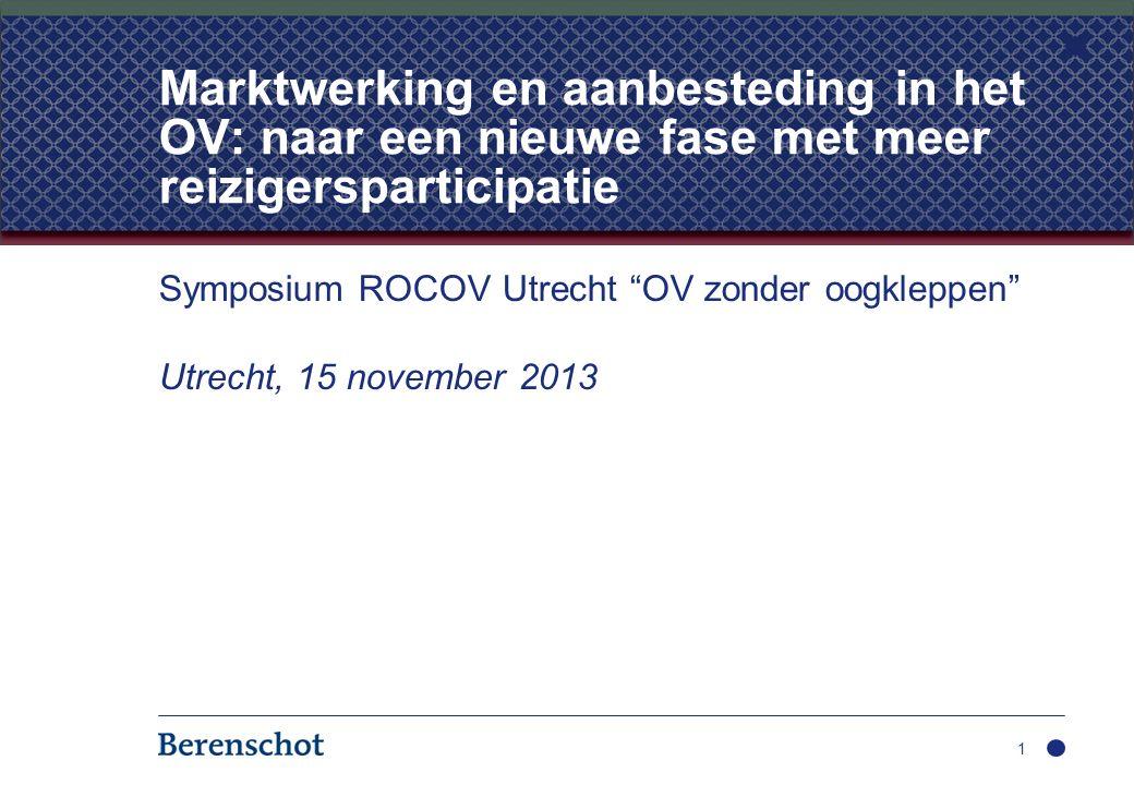 Symposium ROCOV Utrecht OV zonder oogkleppen Utrecht, 15 november 2013 1 Marktwerking en aanbesteding in het OV: naar een nieuwe fase met meer reizigersparticipatie