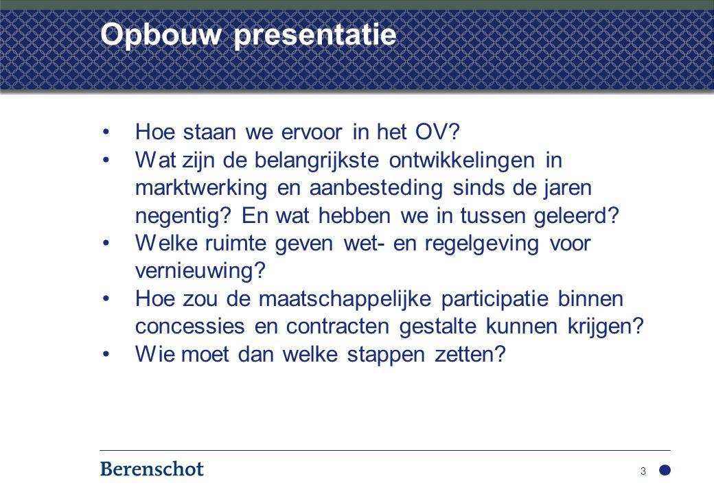 Opbouw presentatie Hoe staan we ervoor in het OV? Wat zijn de belangrijkste ontwikkelingen in marktwerking en aanbesteding sinds de jaren negentig? En