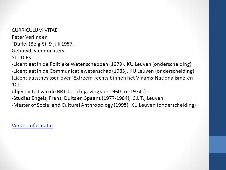 CURRICULUM VITAE Peter Verlinden °Duffel (België), 9 juli 1957. Gehuwd, vier dochters. STUDIES -Licentiaat in de Politieke Wetenschappen (1979), KU Le
