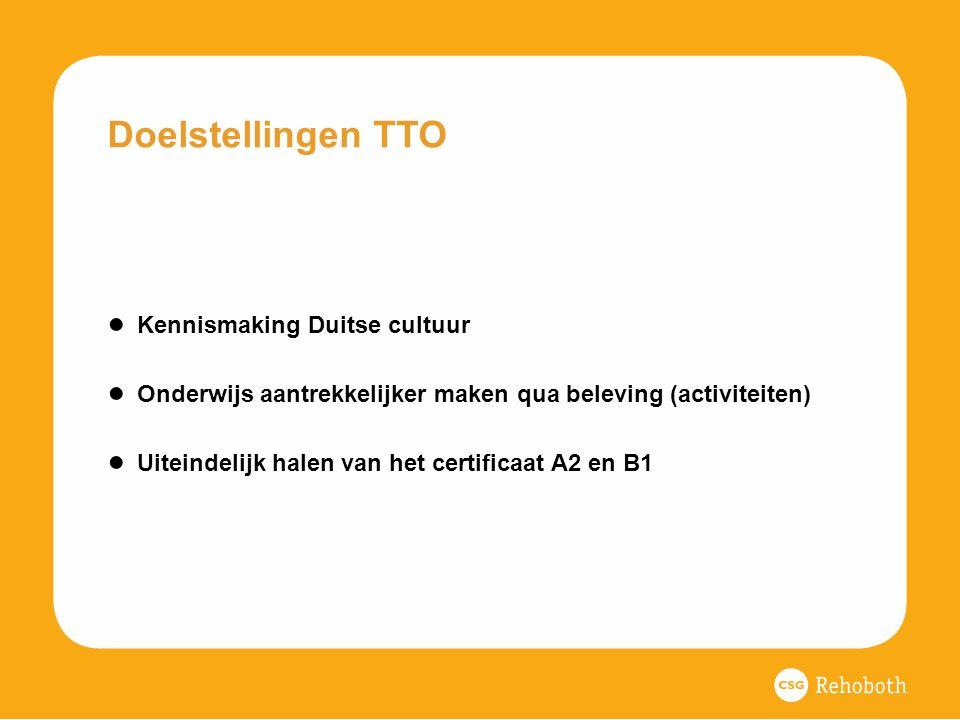 Doelstellingen TTO ● Kennismaking Duitse cultuur ● Onderwijs aantrekkelijker maken qua beleving (activiteiten) ● Uiteindelijk halen van het certificaat A2 en B1