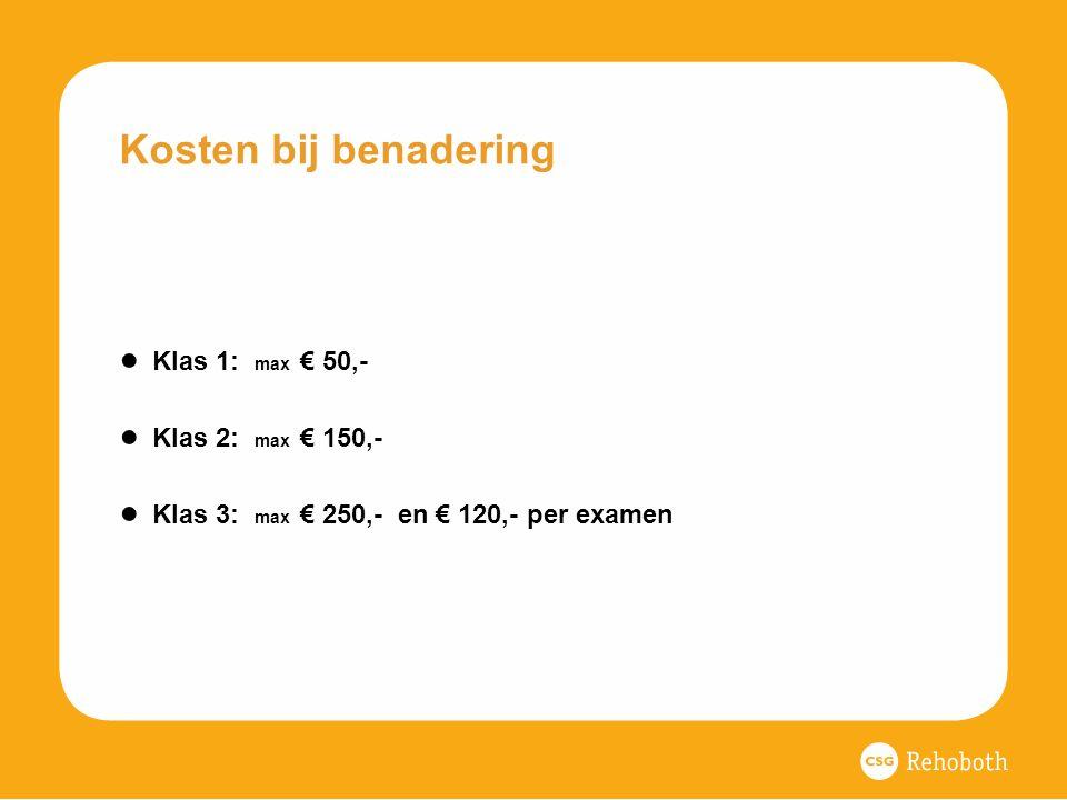 Kosten bij benadering ● Klas 1: max € 50,- ● Klas 2: max € 150,- ● Klas 3: max € 250,- en € 120,- per examen