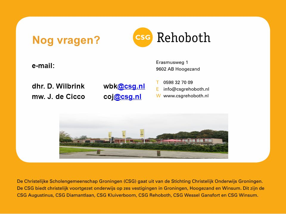 e-mail: dhr. D. Wilbrink wbk@csg.nl@csg.nl mw. J. de Cicco coj@csg.nl@csg.nl Nog vragen