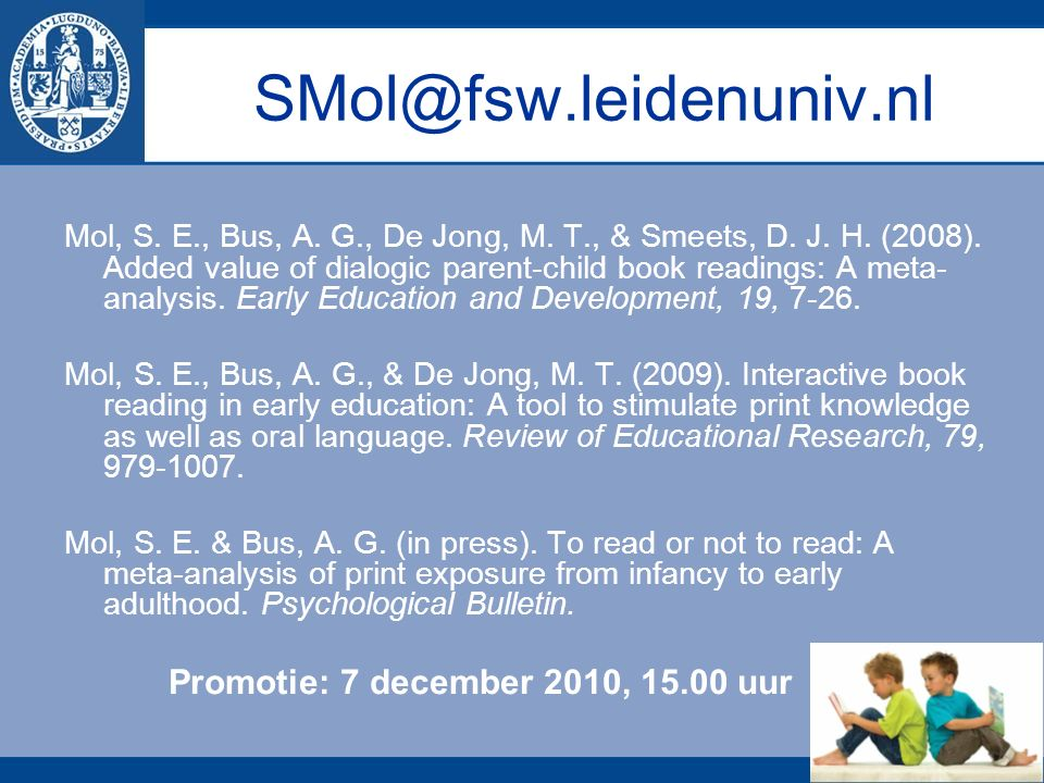 SMol@fsw.leidenuniv.nl Mol, S. E., Bus, A. G., De Jong, M. T., & Smeets, D. J. H. (2008). Added value of dialogic parent-child book readings: A meta-
