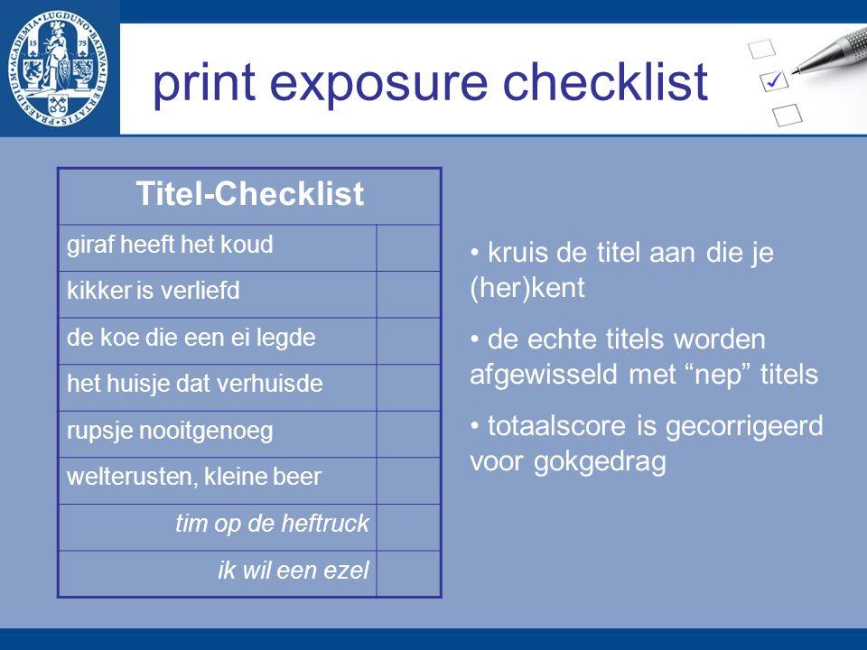 print exposure checklist Auteurs-Checklist Simon Breedijk Karel Glastra van Loon Ben van Gelder Renate Dorrestein Chaim Potok Sophie Kinsella Dick Schram Kluun Hypothese: Score checklist hangt samen met indicatoren van leesvaardigheid.