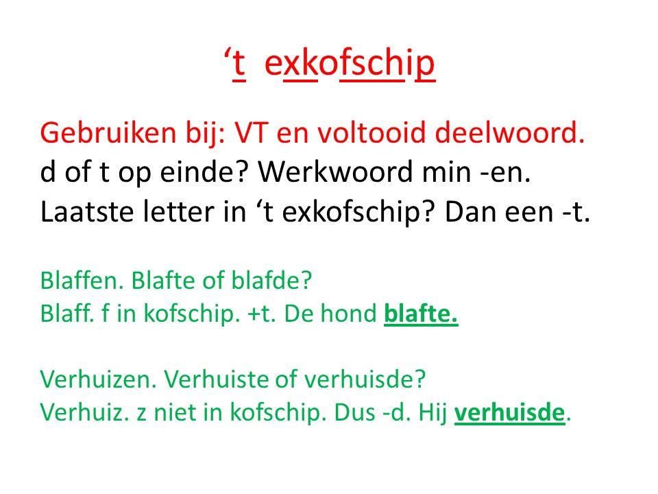 't exkofschip Gebruiken bij: VT en voltooid deelwoord.