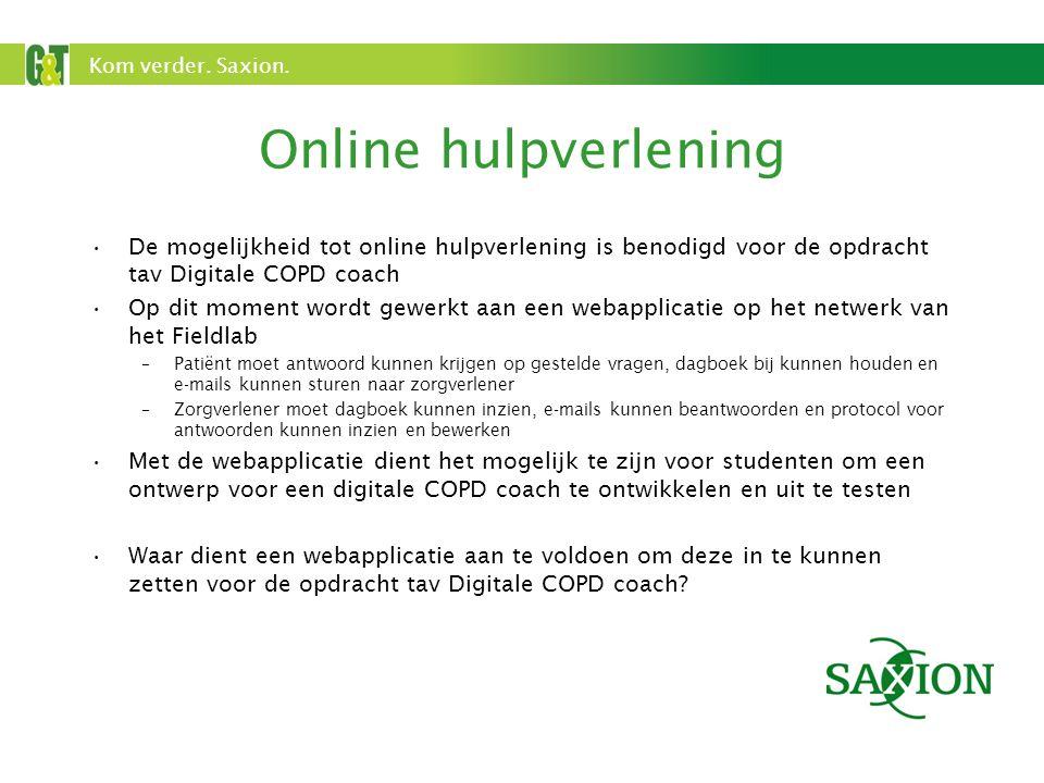 Kom verder. Saxion. Online hulpverlening De mogelijkheid tot online hulpverlening is benodigd voor de opdracht tav Digitale COPD coach Op dit moment w