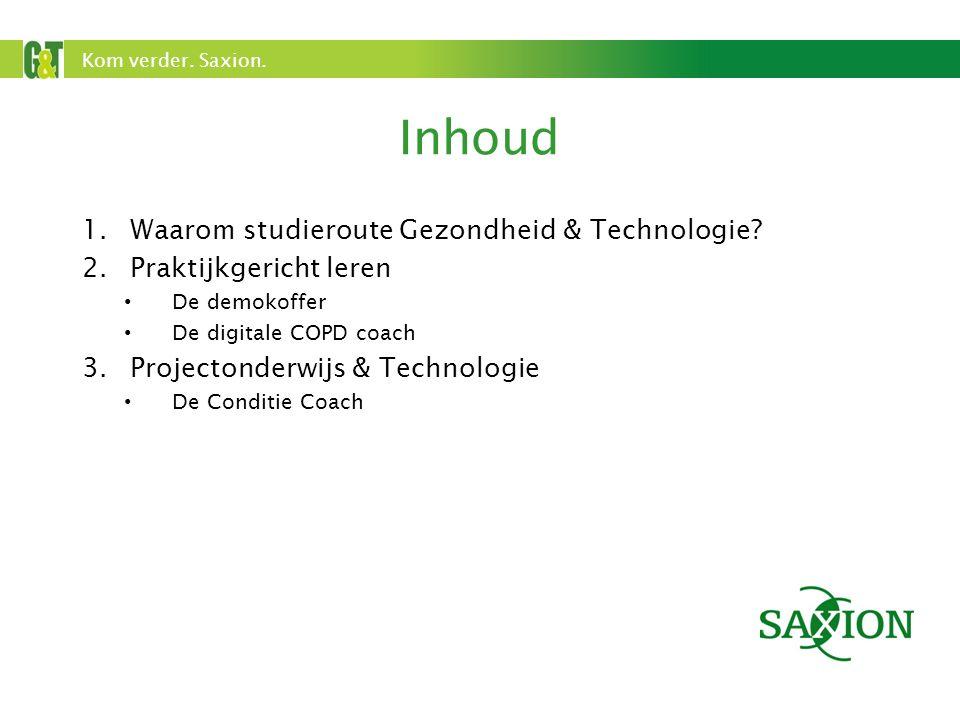 Kom verder. Saxion. Inhoud 1.Waarom studieroute Gezondheid & Technologie? 2.Praktijkgericht leren De demokoffer De digitale COPD coach 3.Projectonderw