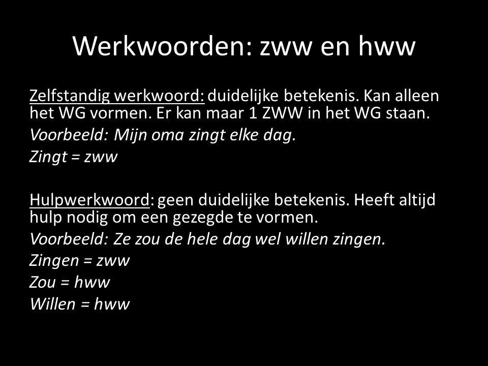 Werkwoorden: zww en hww Zelfstandig werkwoord: duidelijke betekenis. Kan alleen het WG vormen. Er kan maar 1 ZWW in het WG staan. Voorbeeld: Mijn oma