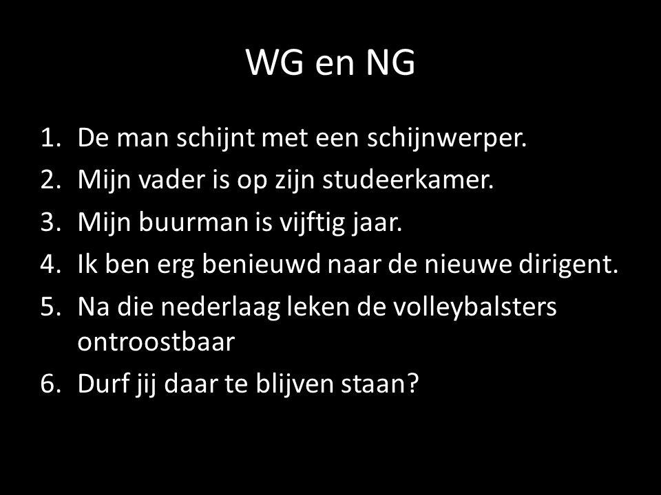 WG en NG 1.WG = schijnt 2.WG = is 3.NG = is vijftig jaar 4.NG = ben erg benieuwd 5.NG = leken ontroostbaar 6.WG = durf te blijven staan