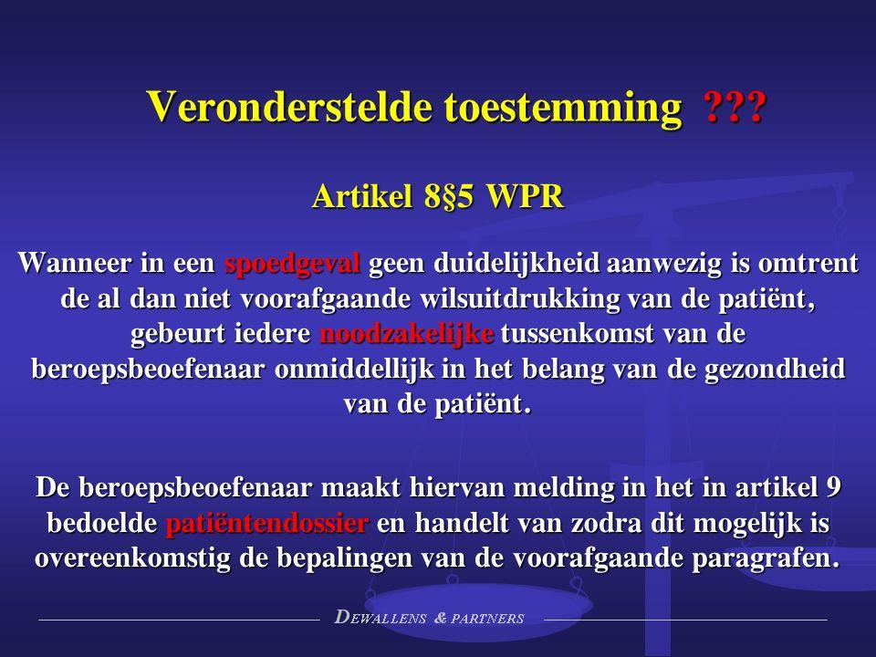 Artikel 8§5 WPR Wanneer in een spoedgeval geen duidelijkheid aanwezig is omtrent de al dan niet voorafgaande wilsuitdrukking van de patiënt, gebeurt iedere noodzakelijke tussenkomst van de beroepsbeoefenaar onmiddellijk in het belang van de gezondheid van de patiënt.
