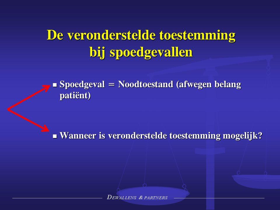 Spoedgeval = Noodtoestand (afwegen belang patiënt) Spoedgeval = Noodtoestand (afwegen belang patiënt) Wanneer is veronderstelde toestemming mogelijk.