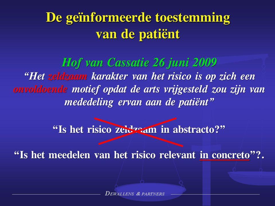 Hof van Cassatie 26 juni 2009 Het zeldzaam karakter van het risico is op zich een onvoldoende motief opdat de arts vrijgesteld zou zijn van mededeling ervan aan de patiënt Is het risico zeldzaam in abstracto Is het meedelen van het risico relevant in concreto .