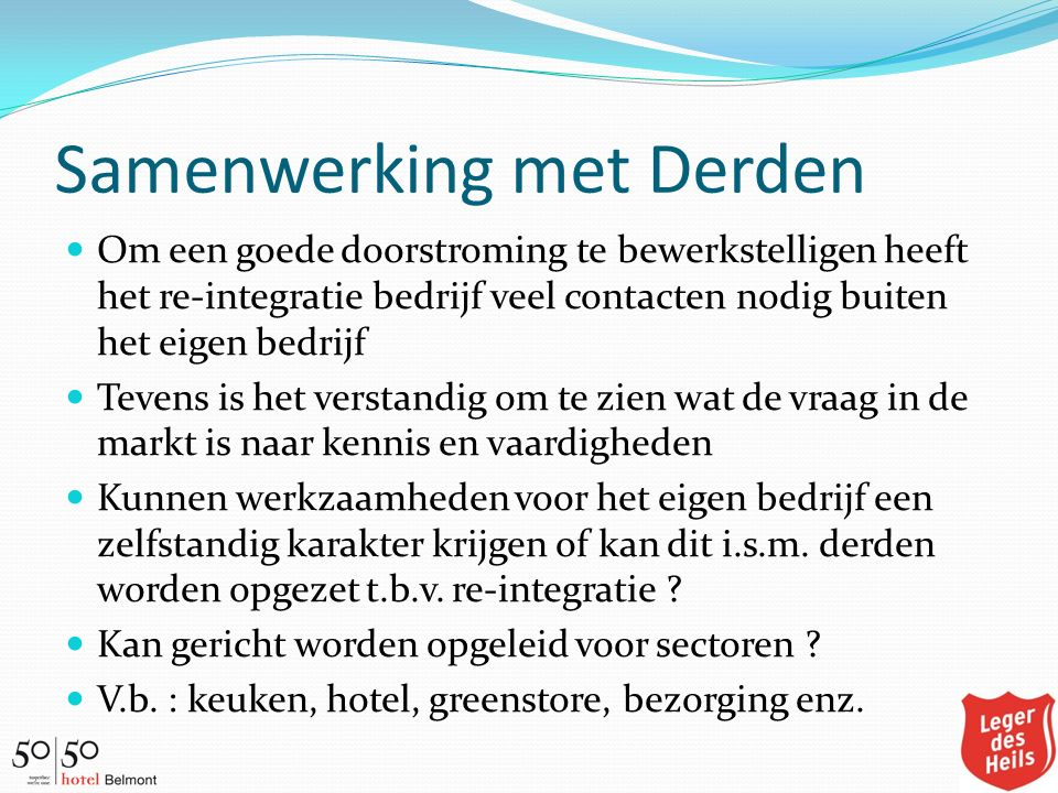 Samenwerking met Derden Om een goede doorstroming te bewerkstelligen heeft het re-integratie bedrijf veel contacten nodig buiten het eigen bedrijf Tev