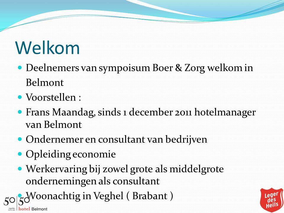 Welkom Deelnemers van sympoisum Boer & Zorg welkom in Belmont Voorstellen : Frans Maandag, sinds 1 december 2011 hotelmanager van Belmont Ondernemer e