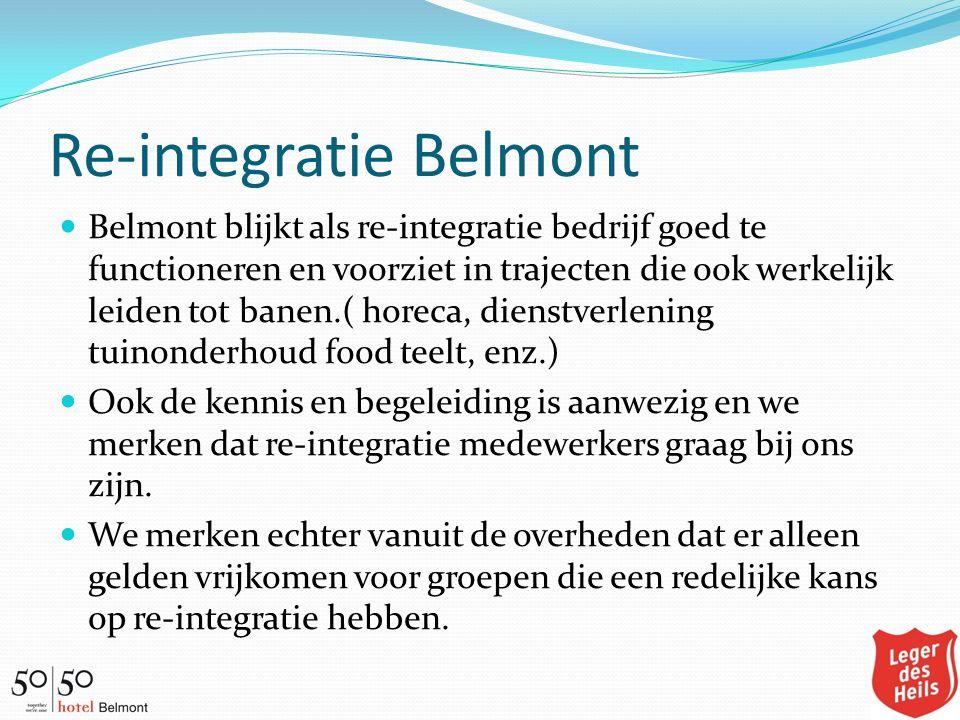 Re-integratie Belmont Belmont blijkt als re-integratie bedrijf goed te functioneren en voorziet in trajecten die ook werkelijk leiden tot banen.( hore