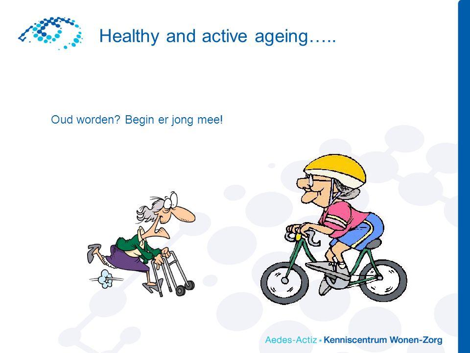 Healthy and active ageing….. Oud worden Begin er jong mee!