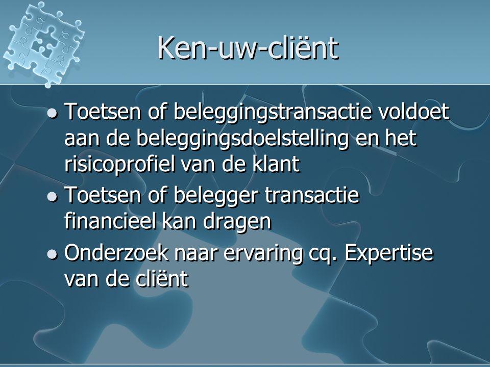 Ken-uw-cliënt Toetsen of beleggingstransactie voldoet aan de beleggingsdoelstelling en het risicoprofiel van de klant Toetsen of belegger transactie financieel kan dragen Onderzoek naar ervaring cq.
