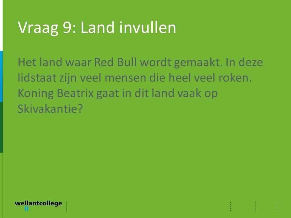 Vraag 9: Land invullen Het land waar Red Bull wordt gemaakt. In deze lidstaat zijn veel mensen die heel veel roken. Koning Beatrix gaat in dit land va