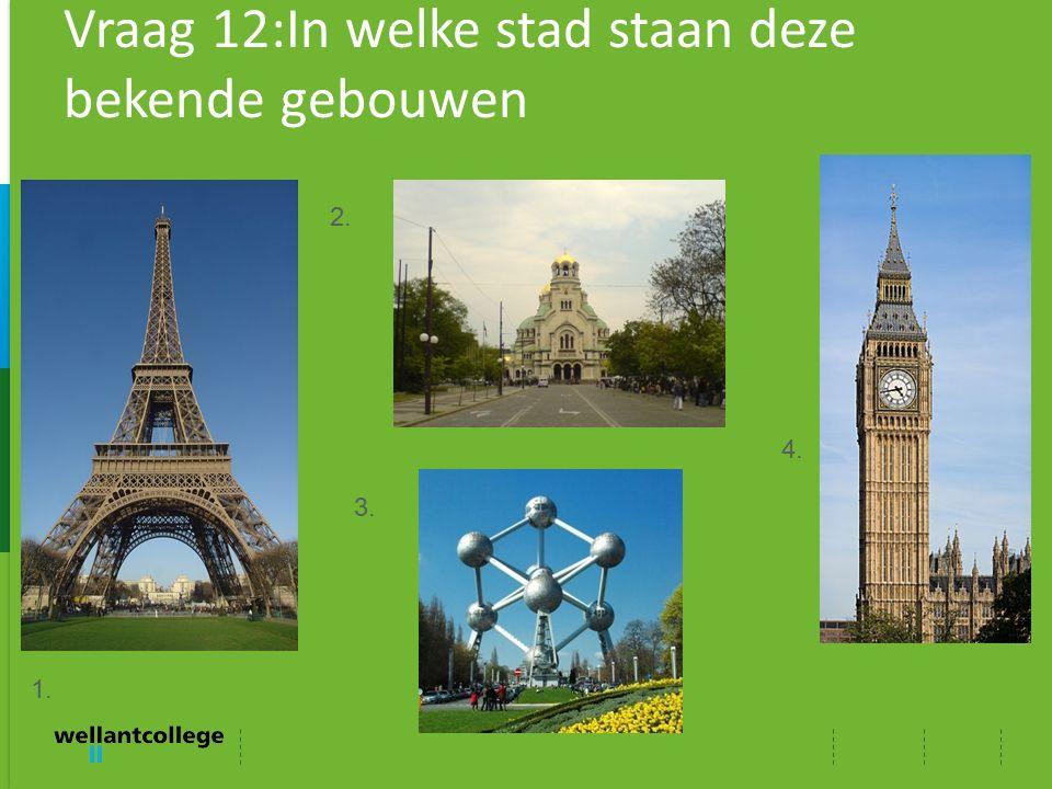 Vraag 12:In welke stad staan deze bekende gebouwen 1. 2. 3. 4.