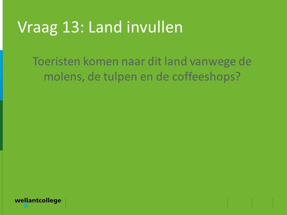 Vraag 13: Land invullen Toeristen komen naar dit land vanwege de molens, de tulpen en de coffeeshops?